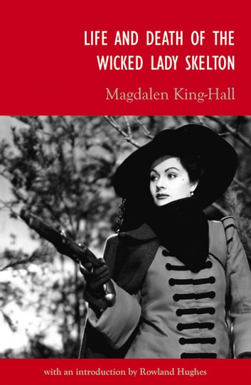 Life and Death of the Wicked Lady Skelton ebook by Rowland Hughes,Magdalen King-Hall