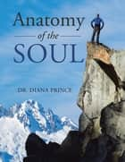 Anatomy of the Soul ebook by Dr. Diana Prince