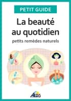 La beauté au quotidien ebook by Petit Guide