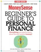 The MoneySense Beginner's Guide to Personal Finance - Everything you need to know to grow your wealth ebook by MoneySense, Dan Bortolotti
