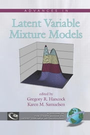 Advances in Latent Variable Mixture Models ebook by Hancock, Gregory R
