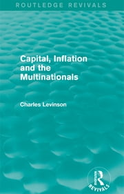 Capital, Inflation and the Multinationals (Routledge Revivals) ebook by Charles Levinson