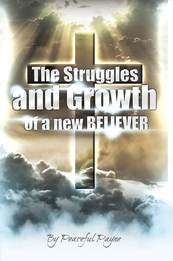 The Struggles and Growth of a New Believer ebook by Peaceful Payne