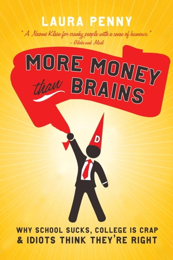 More Money Than Brains - Why School Sucks, College is Crap, & Idiot Think They're Right ebook by Laura Penny