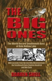 The Big Ones: The World Record Smallmouth Bass of Dale Hollow Lake ebook by Darren Shell