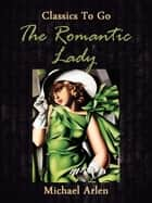 The Romantic Lady ebook by Michael Arlen