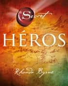 The Secret : Héros ebook by Rhonda Byrne