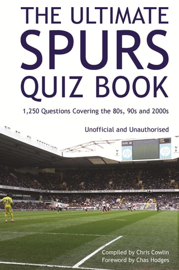 The Ultimate Spurs Quiz Book - 1,250 Questions Covering the 80s, 90s and 2000s eBook by Chris Cowlin