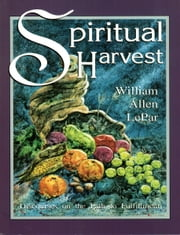 Spiritual Harvest: Discourses on the Path to Fulfillment ebook by William LePar