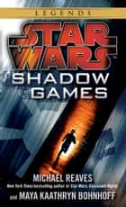 Shadow Games: Star Wars Legends ebook by Michael Reaves, Maya Kaathryn Bohnhoff