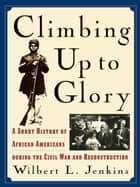Climbing Up to Glory ebook by Wilbert L. Jenkins