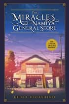 The Miracles of the Namiya General Store ebook by Keigo Higashino