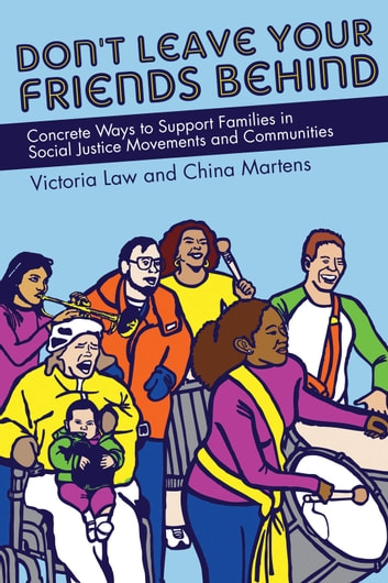 Don't Leave Your Friends Behind - Concrete Ways to Support Families in Social Justice Movements and Communities ebook by