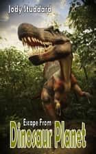 Escape From Dinosaur Planet ebook by Jody Studdard