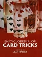 Encyclopedia of Card Tricks ebook by Jean Hugard