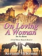 On Loving A Woman - Fall River Ranch, #4 ebook by Keriann McKenna