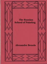 The Russian School of Painting (Illustrated) ebook by Alexandre Benois