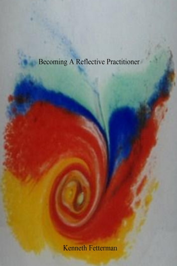 Becoming A Reflective Practitioner ebook by Kenneth Fetterman