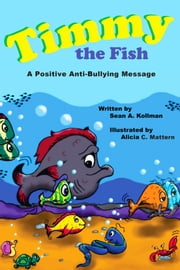 Timmy the Fish: A Positive Anti-Bullying Message ebook by Alicia C. Mattern