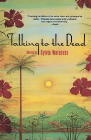 Talking to the Dead ebook by Sylvia Watanabe