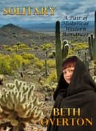 Solitary (A Pair of Historical Western Romances) ebook by Beth Overton