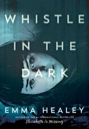 Whistle in the Dark ebook by Emma Healey