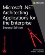 Microsoft .NET - Architecting Applications for the Enterprise ebook by Dino Esposito,Andrea Saltarello