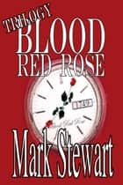 Blood Red Rose Trilogy ebook by Mark Stewart