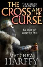The Cross and the Curse ebook by Matthew Harffy