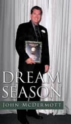 Dream Season ebook by John McDermott