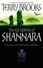 The Elf Queen Of Shannara - The Heritage of Shannara, book 3 ebook by Terry Brooks