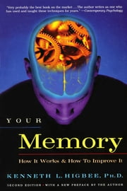 Your Memory - How It Works and How to Improve It ebook by Kenneth L. Higbee, Ph.D.