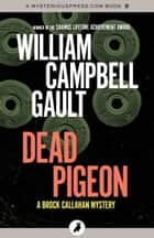 Dead Pigeon - A Brock Callahan Mystery ebook by William Campbell Gault