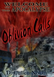 Oblivion Calls: Welcome to the Apocalypse ebook by D. Cullen Nolan