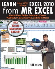 Learn Excel 2007 Through Excel 2010 from Mrexcel: Master Pivot Tables, Subtotals, Charts, Vlookup, If, Data Analysis and Much More - 512 Excel Mysteri ebook by Jelen, Bill