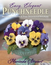 Easy, Elegant Punchneedle - Stunning Accessories and Three-Dimensional Miniatures ebook by Marinda Stewart