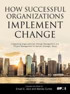 How Successful Organizations Implement Change - Integrating Organizational Change Management and Project Management to Deliver Strategic Value ebook by Wanda Curlee, Emad E. Aziz