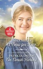 A Beau for Katie and An Amish Harvest - A Beau for Katie\An Amish Harvest 電子書 by Emma Miller, Patricia Davids