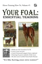 Your Foal: Essential Training ebook by Keith Hosman