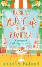 Rosie's Little Café on the Riviera ebook by Jennifer Bohnet
