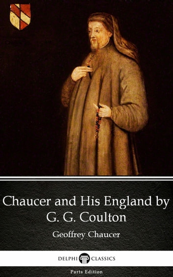 Chaucer and His England by G. G. Coulton - Delphi Classics (Illustrated) ebook by G. G. Coulton