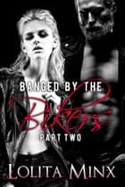 Banged by the Bikers - Part 2 - Banged by the Bikers, #2 ebook by Lolita Minx