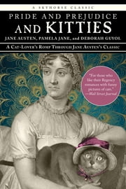 Pride and Prejudice and Kitties - A Cat-Lover's Romp through Jane Austen's Classic ebook by Jane Austen, Pamela Jane, Deborah Guyol