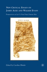 New Critical Essays on James Agee and Walker Evans - Perspectives on Let Us Now Praise Famous Men ebook by C. Blinder