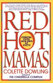 Red Hot Mamas - Coming into Our Own at Fifty ebook by Colette Dowling