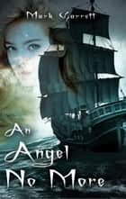 An Angel No More ebook by Mark Garrett