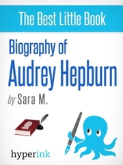 Audrey Hepburn: Biography of Hollywood's Greatest Movie Actress ebook by Sara M.