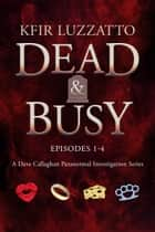 Dead & Busy: Box Set: Episodes 1 - 4 ebook by Kfir Luzzatto