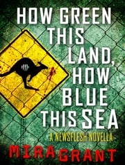How Green This Land, How Blue this Sea - A Newsflesh Novella ebook by Mira Grant