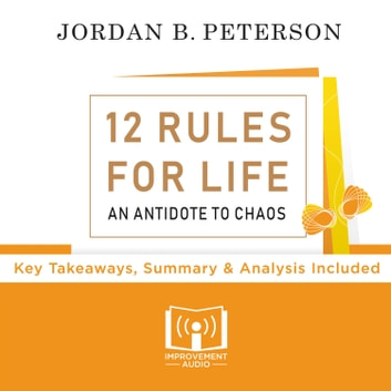 12 Rules For Life By Jordan Peterson - Key Takeaways, Summary & Analysis Included audiobook by Improvement Audio